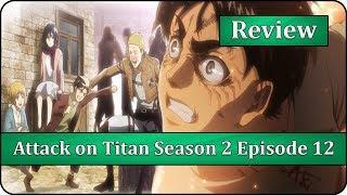 Season 3 in 2018! - Attack on Titan (Shingeki no Kyojin) Season 2 Episode 12 Anime Review