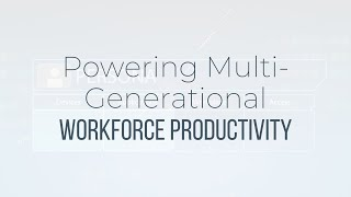 Powering Multi-Generational Workforce Productivity