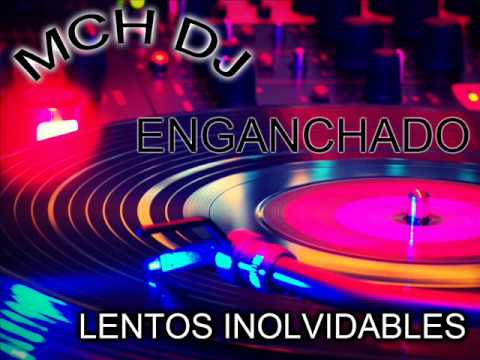 Enganchado Lentos Inolvidables - [mch Dj] video