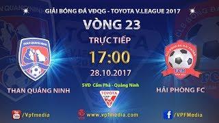 FULL  | THAN QUẢNG NINH vs HẢI PHÒNG | VÒNG 23 TOYOTA V LEAGUE 2017