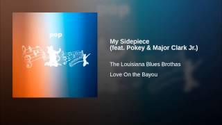 The Louisiana Blues Brothas My Sidepiece Feat Pokey Major Clark Jr
