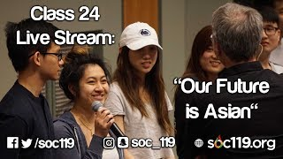 Our Future is Asian - Soc 119 Live Stream/Full Class Lecture