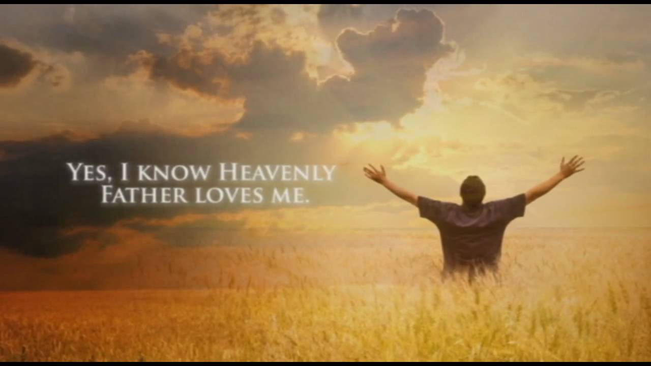 My Heavenly Father Loves Me - YouTube