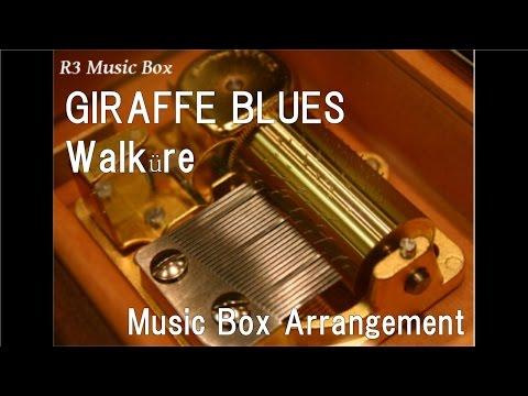 GIRAFFE BLUES/Walküre [Music Box] (Anime