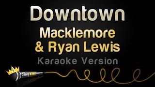 Macklemore & Ryan Lewis - Downtown (Karaoke Version)