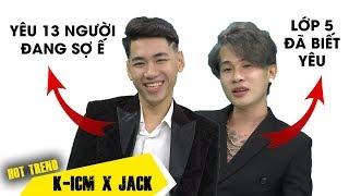Bật ngửa với những bí mật tình yêu của JACK và K-ICM