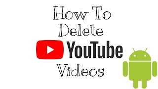How To Delete A Video From Youtube On Android!