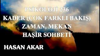 Hasan Akar - Psikoloji 236 - Kader (Çok Farklı Bakış), Zaman, Mekan, Haşir Sohbeti