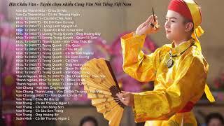 Hát Chầu Văn tuyển chọn nhiều Cung Văn Nổi Tiếng Việt Nam