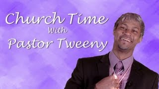 Church Time with Pastor Tweeny (Starring Finesse Mitchell)