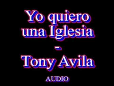 Yo quiero una iglesia - Tony Avila