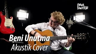 Beni Unutma - Paul Dwyer - Akustik Cover