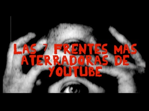 Las 7 Frentes mas Aterradoras de Youtube