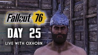 Day 25 of Fallout 76 - Live with Oxhorn