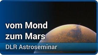 Vom Mond zum Mars ‒ und darüber hinaus? • DLR Astroseminar | Christian Gritzner