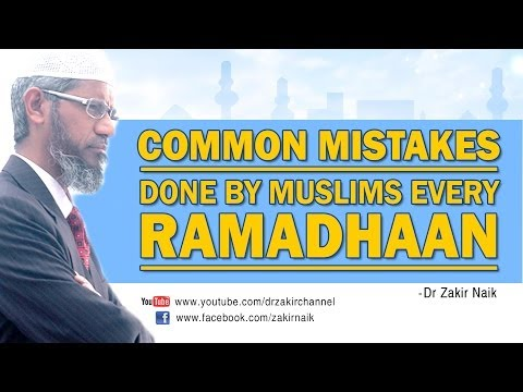 Common Mistakes Done By Muslims Every Ramadhaan By Dr Zakir Naik video