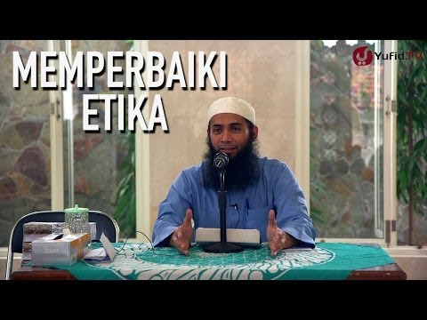 Kajian Islam: Memperbaiki Etika - Ustadz Dr. Syafiq Reza Basalamah, M.A