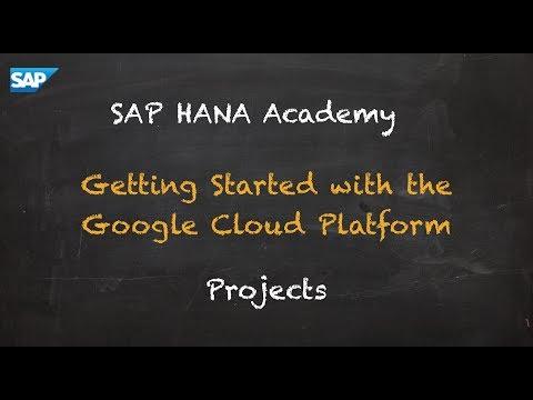 SAP HANA Academy - Getting Started with SAP HANA on GCP: Projects
