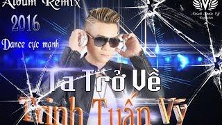 Trịnh Tuấn Vỹ | Liên Khúc Nhạc Trẻ Remix 2016 | LK Dance Đập Tung Sàn 2016