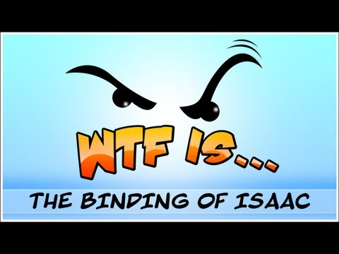  WTF Is... - The Binding of Isaac ? (WTF-a-thon Game 8)