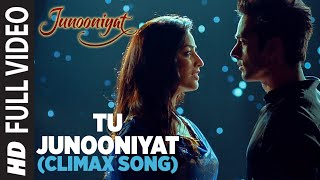 TU JUNOONIYAT (Climax) Full Video Song | Junooniyat | Pulkit Samrat, Yami Gautam | T-Series
