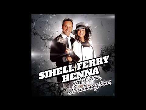 Sihell Ferry & Henna - Ahol ő Van Ott Vidámság Terem (full Album)