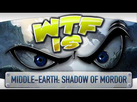 ► WTF Is... -  Middle-earth: Shadow of Mordor ?