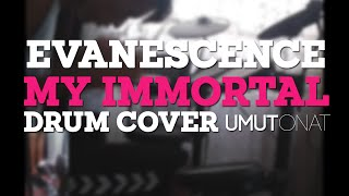 EVANESCENCE - My Immortal (Drum Cover) - Umut Onat