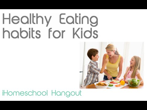 Healthy Eating habits for Kids - iHomeschool Hangout
