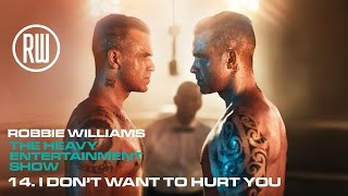 Robbie Williams | I Don't Want To Hurt You | The Heavy Entertainment Show