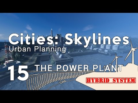 Cities Skylines Urban Planning: Episode 15 - The Hybrid Power Plant