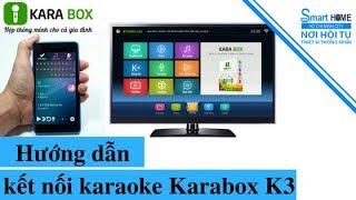 Hướng dẫn kết nối Karaoke Karabox K3, K2 và K1 bằng điện thoại - Smart Home Channel