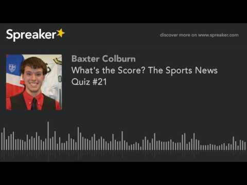 What's the Score? The Sports News Quiz #21