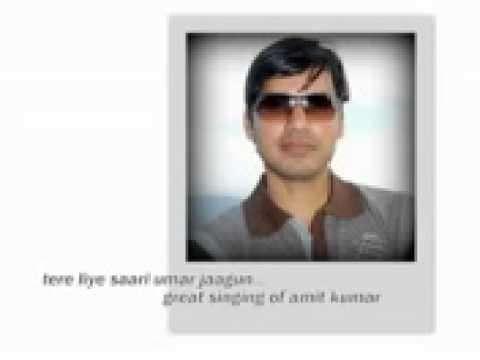 tere liye saari umar jaagun (original singer amit kumar) now...