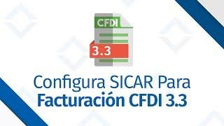 Configurar SICAR para la Facturación CFDI 3.3 - [ SICAR v3.0 ] - SICAR.MX