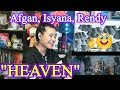 Heaven - Afgan, Isyana Sarasvati & Rendy Pandugo (REACTION)