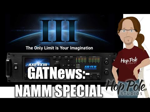 Guitar and Tech News NAMM Special:- AXE FX III, Bare Knuckle Boot Camp, Helix HX, more!