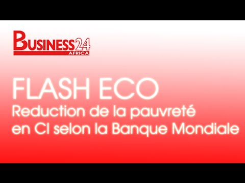 Business24 / Flash Eco - Reduction de la pauvreté en CI selon la Banque Mondiale