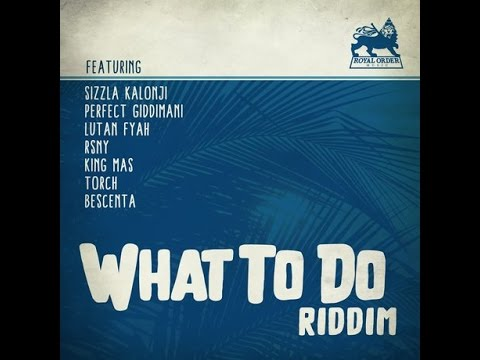 BRAND NEW 2017**RIDDIM WHAT TO DO BY ROYAL ORDER MUSIC
