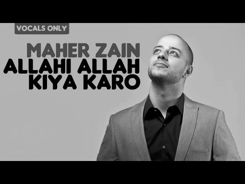 Maher Zain - Allahi Allah Kiya Karo | Vocals Only (No Music)