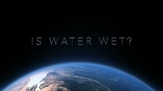 Is Water Wet? The answer is ...