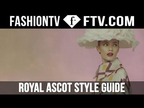 Royal Ascot Style Guide 2016 | FTV.com