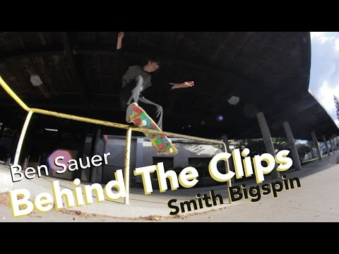 BEN SAUER - SMITH BIGSPIN HANDRAIL | BEHIND THE CLIPS