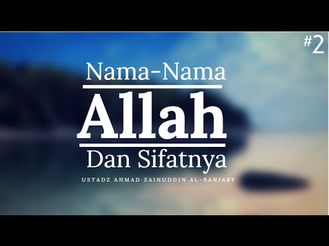 Merenungkan Nama-Nama dan Sifat-Sifat Allah #2 - Ustadz Ahmad Zainuddin Al-Banjary