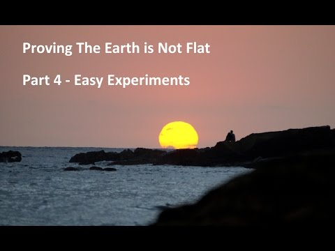 Proving the Earth is not Flat - Part 4 - Easy Experiments
