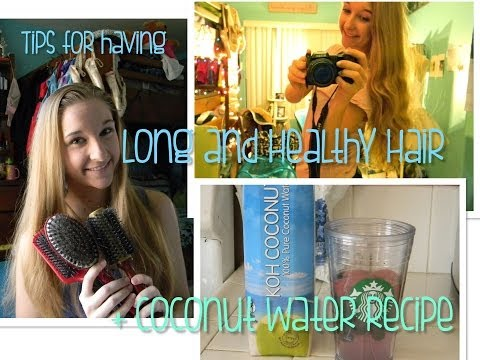 Grow Long and Healthy Hair- Hair Care Tips! + Coconut water recipe!