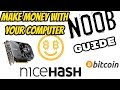 Make Money with your computer ?! NOOBS guide to NiceHASH