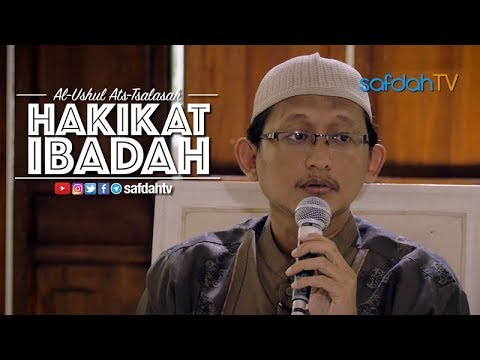 Kitab Al-Ushul Ats-Tsalatsah: Hakikat Ibadah - Ustadz Badru Salam, Lc