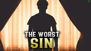 THE WORST SIN A BELIEVER CAN DO