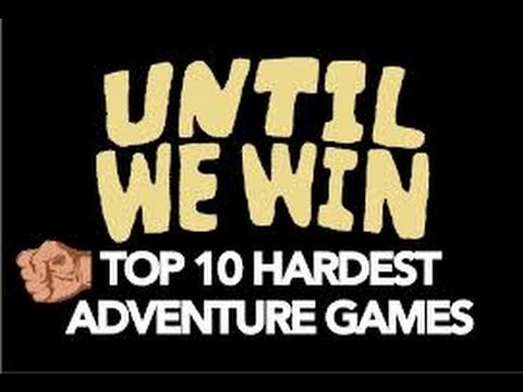 Until We Win - Top 10 Hardest Adventure Games